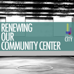 For the City: Renewing our Community Center