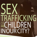 Be Courageous: Stand Up for Child Victims of Sex Trafficking