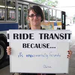 I Ride Transit because it's environmentally friendly