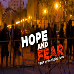 HOPE & FEAR – Egypt on the Tipping Point
