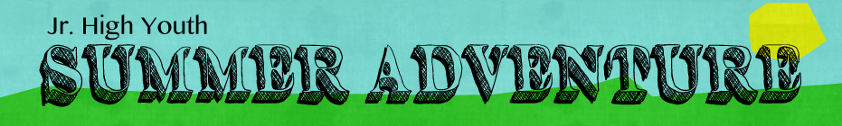 Jr. High Summer Adventure banner