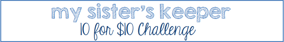 My Sister's Keeper 10 for $10 Challenge banner